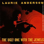 Laurie Anderson, The Ugly One with the Jewels and Other Stories