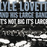 Lyle Lovett and His Large Band, It's Not Big It's Large