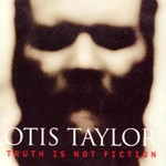 Otis Taylor, Truth Is Not Fiction