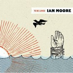 Ian Moore, To Be Loved