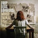 Drop Dead, Gorgeous, Worse Than a Fairy Tale