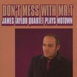 The James Taylor Quartet, Don't Mess With Mr. T: James Taylor Quartet Plays Motown