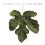Caedmon's Call, Overdressed