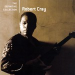 Robert Cray, The Definitive Collection