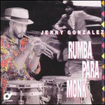 Jerry Gonzalez & The Fort Apache Band, Rumba Para Monk