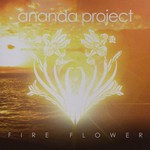 The Ananda Project, Fire Flower