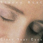 Stacey Kent, Close Your Eyes