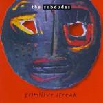 The Subdudes, Primitive Streak