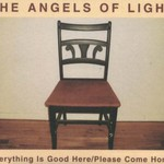 Angels of Light, Everything Is Good Here/Please Come Home
