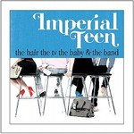 Imperial Teen, The Hair, the TV, the Baby and the Band