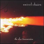 The Swivel Chairs, The Slow Transmission