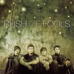 Rush of Fools, Rush of Fools