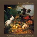 Procol Harum, Exotic Birds and Fruit