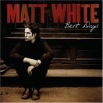 Matt White, Best Days