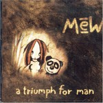 Mew, A Triumph for Man