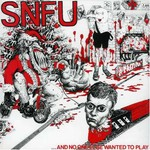 SNFU, ...and No One Else Wanted to Play