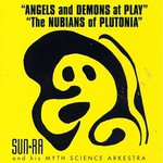 Sun Ra and his Myth Science Arkestra, Angels and Demons at Play / The Nubians of Plutonia