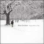 Blue October (UK), Argue With A Tree...