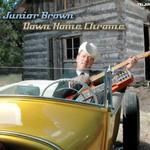 Junior Brown, Down Home Chrome