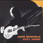 John Scofield, Still Warm