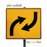 John Scofield, This Meets That