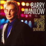Barry Manilow, The Greatest Songs Of The Seventies