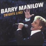 Barry Manilow, 2 Nights Live