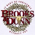 Brooks & Dunn, It Won't Be Christmas Without You mp3