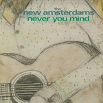 The New Amsterdams, Never You Mind