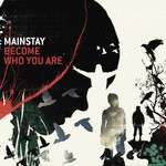 Mainstay, Become Who You Are