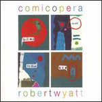 Robert Wyatt, Comicopera
