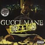 Gucci Mane, Trap-A-Thon