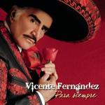 Vicente Fernandez, Para siempre