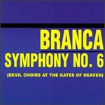 Glenn Branca, Symphony No. 6: Devil Choirs at the Gates of Heaven