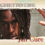 Jah Cure, Ghetto Life