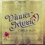 Carla Bley, Dinner Music
