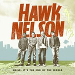 Hawk Nelson, Smile, It's the End of the World