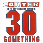 Carter the Unstoppable Sex Machine, 30 Something