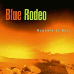 Blue Rodeo, Nowhere To Here mp3