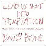 David Byrne, Lead Us Not Into Temptation