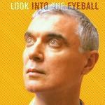 David Byrne, Look Into the Eyeball