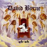 David Byrne, Uh-oh