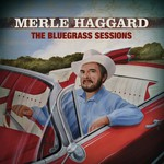 Merle Haggard, The Bluegrass Sessions