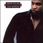 Abram Wilson, Jazz Warrior
