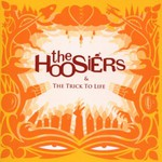 The Hoosiers, The Trick to Life