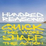 Hundred Reasons, Quick the Word, Sharp the Action