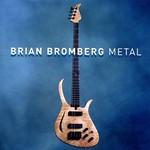 Brian Bromberg, Metal