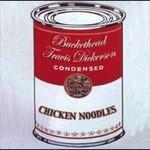 Buckethead, Chicken Noodles (With Travis Dickerson)