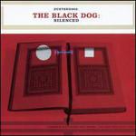 The Black Dog, Silenced