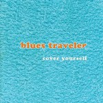 Blues Traveler, Cover Yourself